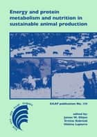 Energy and protein metabolism and nutrition in sustainable animal production ebook by James W. Oltjen,E. Kebreab,Hélène Lapierre