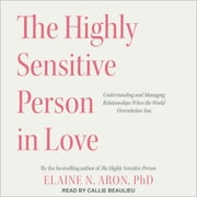 The Highly Sensitive Person in Love - Understanding and Managing Relationships When the World Overwhelms You audiobook by Elaine N. Aron, PhD