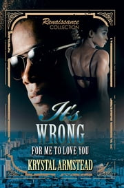 It's Wrong for Me to Love You - Renaissance Collection ebook by Krystal Armstead