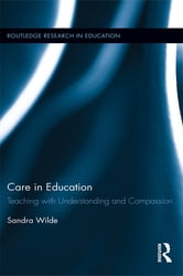 Care in Education - Teaching with Understanding and Compassion ebook by Sandra Wilde