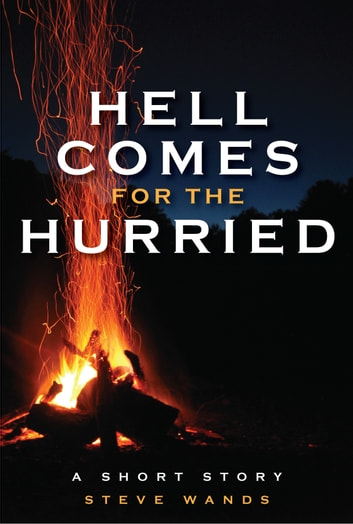 Hell Comes for the Hurried ebook by Steve Wands