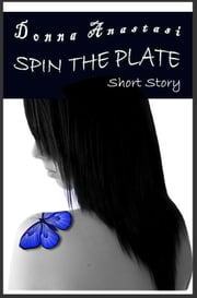 Spin the Plate Short Story ebook by Donna Anastasi