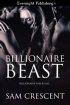 Billionaire Beast ebook by Sam Crescent