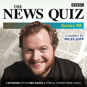 The News Quiz: Series 90 - Nine episodes of the BBC Radio 4 topical comedy panel show audiobook by BBC Radio Comedy