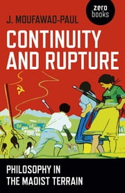 Continuity and Rupture - Philosophy in the Maoist Terrain ebook by J. Moufawad-Paul