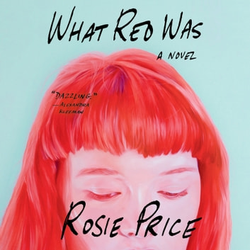 What Red Was - A Novel audiobook by Rosie Price