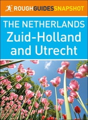 Zuid-Holland and Utrecht (Rough Guides Snapshot Netherlands) ebook by Rough Guides