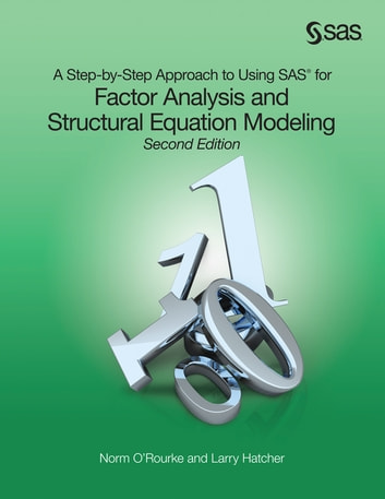 A Step-by-Step Approach to Using SAS for Factor Analysis and Structural Equation Modeling, Second Edition ebook by Norm O'Rourke, Ph.D., R.Psych.,Larry Hatcher, Ph.D.
