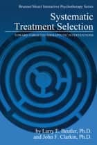 Systematic Treatment Selection ebook by Larry E. Beutler,John F. Clarkin
