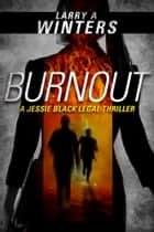 Burnout (A Jessie Black Legal Thriller) ebook by Larry A. Winters