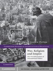 War, Religion and Empire - The Transformation of International Orders ebook by Andrew Phillips