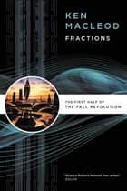 Fractions - The First Half of The Fall Revolution ebook by Ken MacLeod