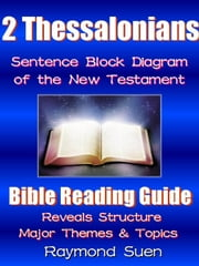 2 Thessalonians - Sentence Block Diagram Method of the New Testament Holy Bible: Bible Reading Guide - Reveals Structure, Major Themes & Topics - Bible Reading Guide, #1 ebook by Raymond Suen