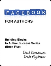 Facebook for Authors ebook by Barb Drozdowich,Babs Hightower