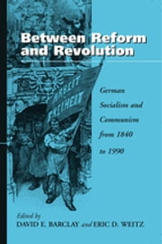 Between Reform and Revolution - German Socialism and Communism from 1840 to 1990 ebook by David E. Barclay,Eric D. Weitz