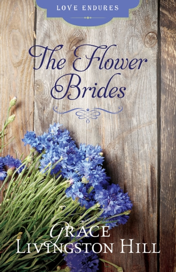 The Flower Brides ebook by Grace Livingston Hill