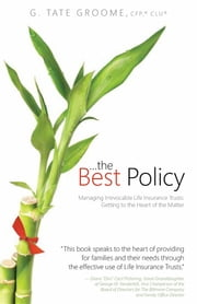 ...the Best Policy: Managing Irrevocable Life Insurance Trusts: Getting to the Heart of the Matter ebook by G. Tate Groome