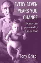 Every 7 Years You Change ebook by Tony Crisp