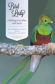 Bird Lady - A lifelong love affair with birds ebook by Elizabeth Le Geyt