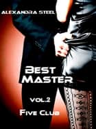 Best master Vol.2 - Five Club ebook by Alexandra Steel