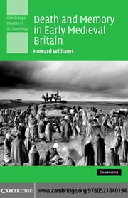 Death and Memory in Early Medieval Britain ebook by Williams, Howard