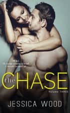 The Chase, Volume 3 - The Chase, #3 ebook by Jessica Wood