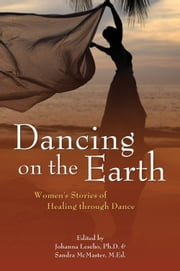 Dancing on the Earth - Women's Stories of Healing and Dance ebook by Johanna Leseho,Sandra McMaster