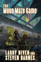 The Moon Maze Game - A Dream Park Novel ebook by Larry Niven, Steven Barnes