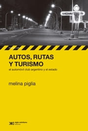 Autos, rutas y turismo: el Automóvil Club Argentino y el estado ebook by Kobo.Web.Store.Products.Fields.ContributorFieldViewModel