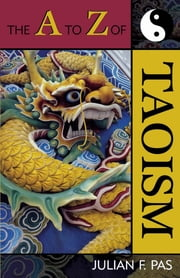 The A to Z of Taoism eBook by Julian F. Pas
