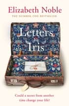 Letters to Iris - The most uplifting book you will read this year, from the Number One bestseller ebook by Elizabeth Noble