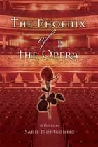The Phoenix of the Opera ebook by Sadie Montgomery