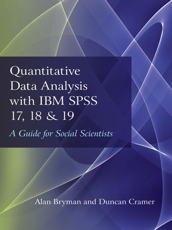 Quantitative Data Analysis with IBM SPSS 17, 18 & 19 - A Guide for Social Scientists ebook by Alan Bryman,Duncan Cramer
