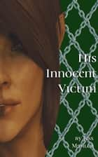 His Innocent Victim - His Beloved Victim, #1 ebook by Jess Mahler