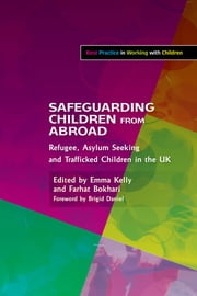 Safeguarding Children from Abroad - Refugee, Asylum Seeking and Trafficked Children in the UK ebook by Emma Kelly,Farhat Bokhari,Ruth Reed,Hannah Pearce,Phil Ishola,Nadine Finch,Catherine Shaw,Stefan Stoyanov,Savita De Sousa,Mina Fazel,Heaven Crawley