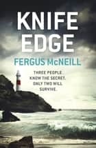 Knife Edge - Detective Inspector Harland is about to be face to face with a killer... ebook by Fergus McNeill