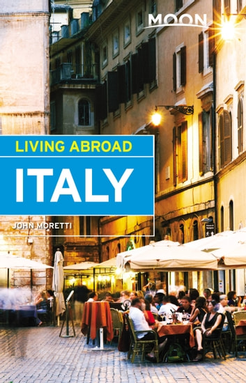 Moon Living Abroad Italy ebook by John Moretti