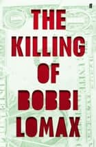 The Killing of Bobbi Lomax ebook by Cal Moriarty