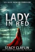 Lady in Red - An Alex Mercer Thriller, #9 ebook by Stacy Claflin