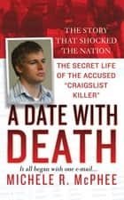 "A Date with Death - The Secret Life of the Accused ""Craigslist Killer"" ebook by Michele R. McPhee"