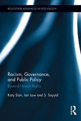 Racism, Governance, and Public Policy - Beyond Human Rights ebook by Katy Sian,Ian Law,S. Sayyid