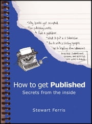 How to Get Published: Secrets from the Inside ebook by Stewart Ferris