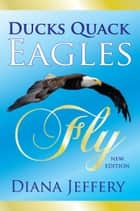 Ducks Quack, Eagles Fly ebook by Diana Jeffery