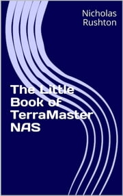 The Little Book of TerraMaster NAS ebook by Nicholas Rushton