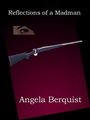 Reflections Of A Madman ebook by Berquist, Angela