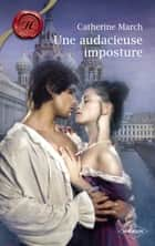 Une audacieuse imposture (Harlequin Les Historiques) ebook by Catherine Marsh