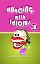 Dancing with Idioms 3 ebook by WP Phan