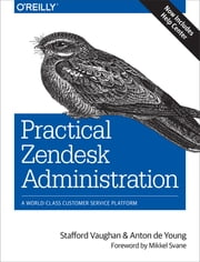 Practical Zendesk Administration - A World-Class Customer Service Platform ebook by Stafford Vaughan, Anton de Young