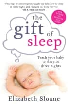 The Gift of Sleep - Teach your baby to sleep in three nights ebook by Elizabeth Sloane