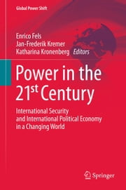 Power in the 21st Century - International Security and International Political Economy in a Changing World ebook by